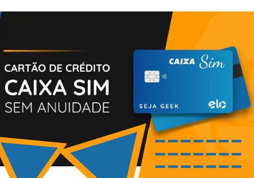 saiba como solicitar o cartao Caixa Sim Visa - Cartão Sim da Caixa veja as dicas como solicitar